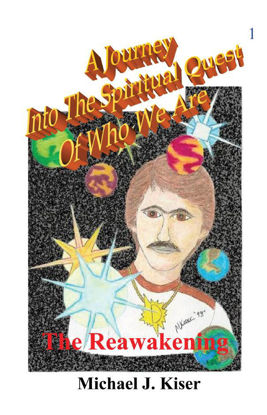 Picture of A Journey Into The Spiritual Quest of Who We Are - Book 1: The Reawakening By Michael Kiser (E-Book)