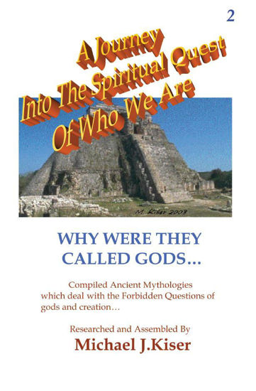 Picture of A Journey Into The Spiritual Quest of Who We Are - Book 2: Why Were they Called Gods By Michael Kiser (Paperback)