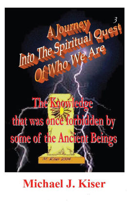 Picture of A Journey into the Spiritual Quest of Who We Are - Book 3: The Knowledge that was once Forbidden by some of the Ancient Beings By Michael Kiser (EBook)
