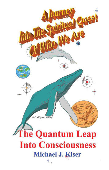 Picture of A Journey into the Spiritual Quest of Who We Are - Book 4: The Quantum Leap Into Consciousness By Michael Kiser (EBook)
